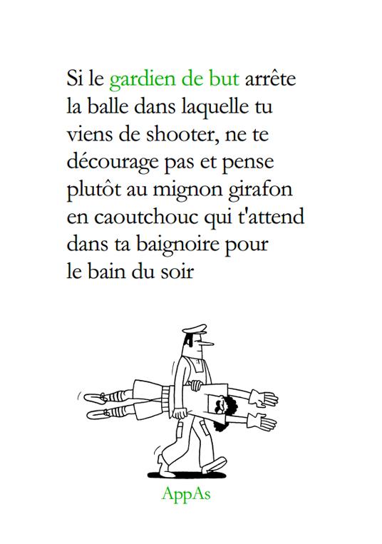 Couverture du livre de AppAs : Si le gardien de but arrête la balle dans laquelle tu viens de shooter, ne te décourage pas et pense plutôt au mignon girafon en caoutchouc qui t'attend dans ta baignoire pour le bain du soir